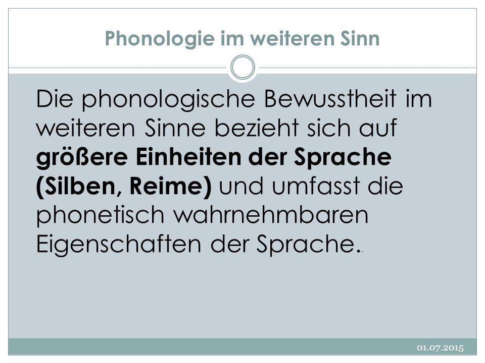 Phonologie im weiteren Sinn 01.07.2015 Die phonologische Bewusstheit im weiteren Sinne bezieht sich auf größere Einheiten der Sprache (Silben, Reime)