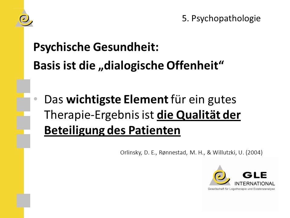 """5. Psychopathologie Psychische Gesundheit: Basis ist die """"dialogische Offenheit"""" Das wichtigste Element für ein gutes Therapie-Ergebnis ist die Qualit"""