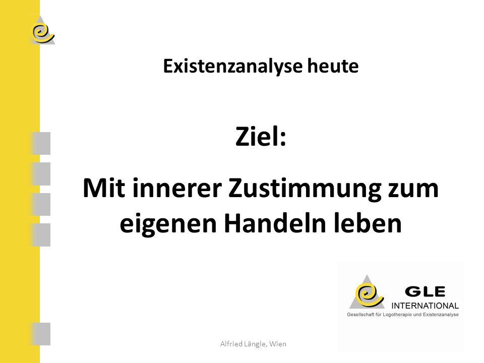 Existenzanalyse heute Ziel: Mit innerer Zustimmung zum eigenen Handeln leben Alfried Längle, Wien