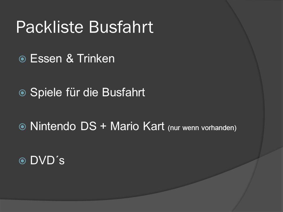 Packliste Busfahrt  Essen & Trinken  Spiele für die Busfahrt  Nintendo DS + Mario Kart (nur wenn vorhanden)  DVD´s