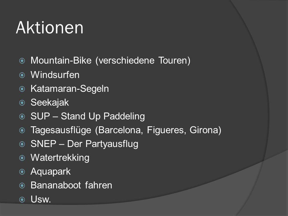 Aktionen  Mountain-Bike (verschiedene Touren)  Windsurfen  Katamaran-Segeln  Seekajak  SUP – Stand Up Paddeling  Tagesausflüge (Barcelona, Figueres, Girona)  SNEP – Der Partyausflug  Watertrekking  Aquapark  Bananaboot fahren  Usw.