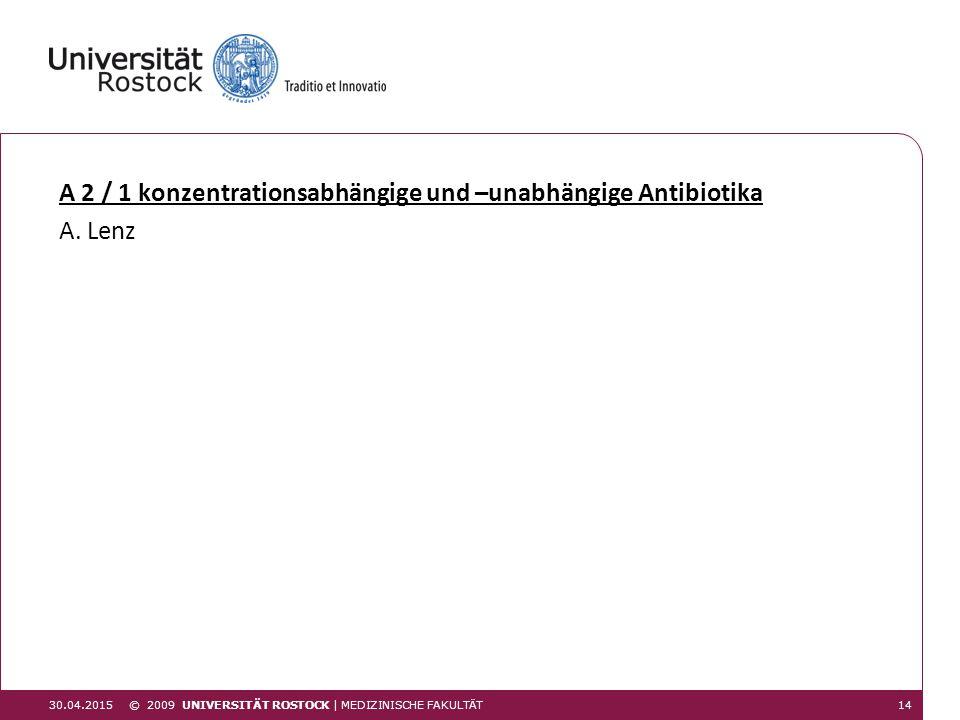A 2 / 1 konzentrationsabhängige und –unabhängige Antibiotika A. Lenz 1430.04.2015 © 2009 UNIVERSITÄT ROSTOCK | MEDIZINISCHE FAKULTÄT