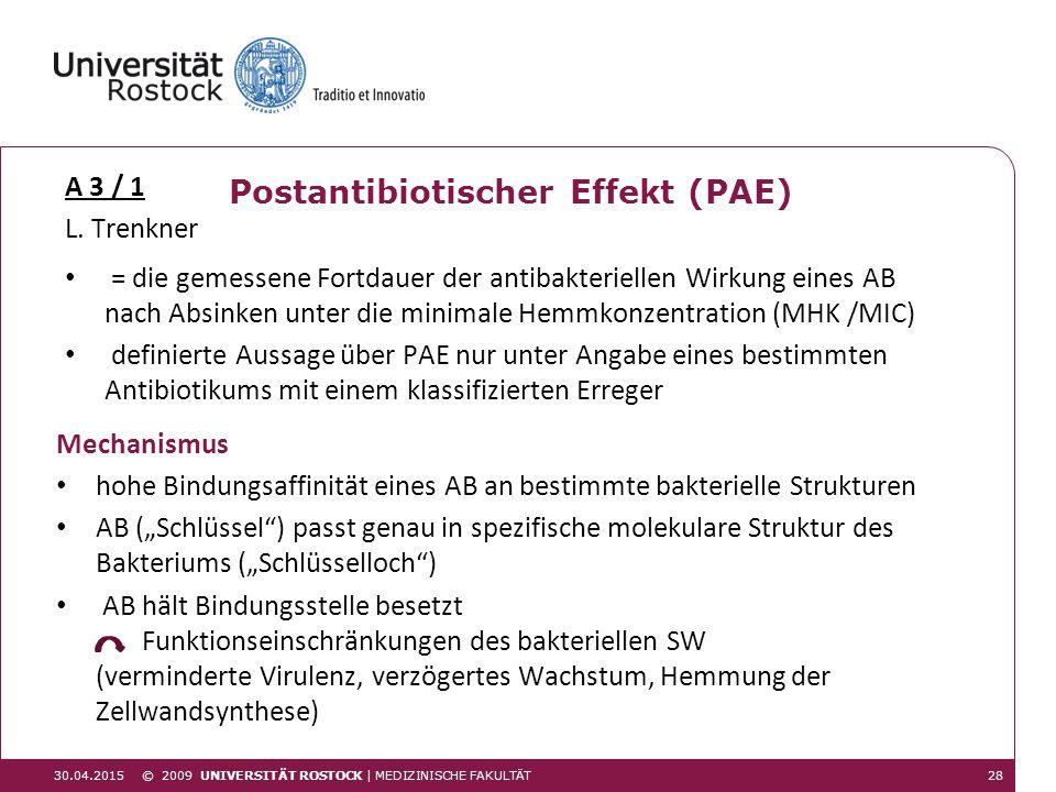 A 3 / 1 L. Trenkner 30.04.201528 © 2009 UNIVERSITÄT ROSTOCK | MEDIZINISCHE FAKULTÄT Postantibiotischer Effekt (PAE) hohe Bindungsaffinität eines AB an