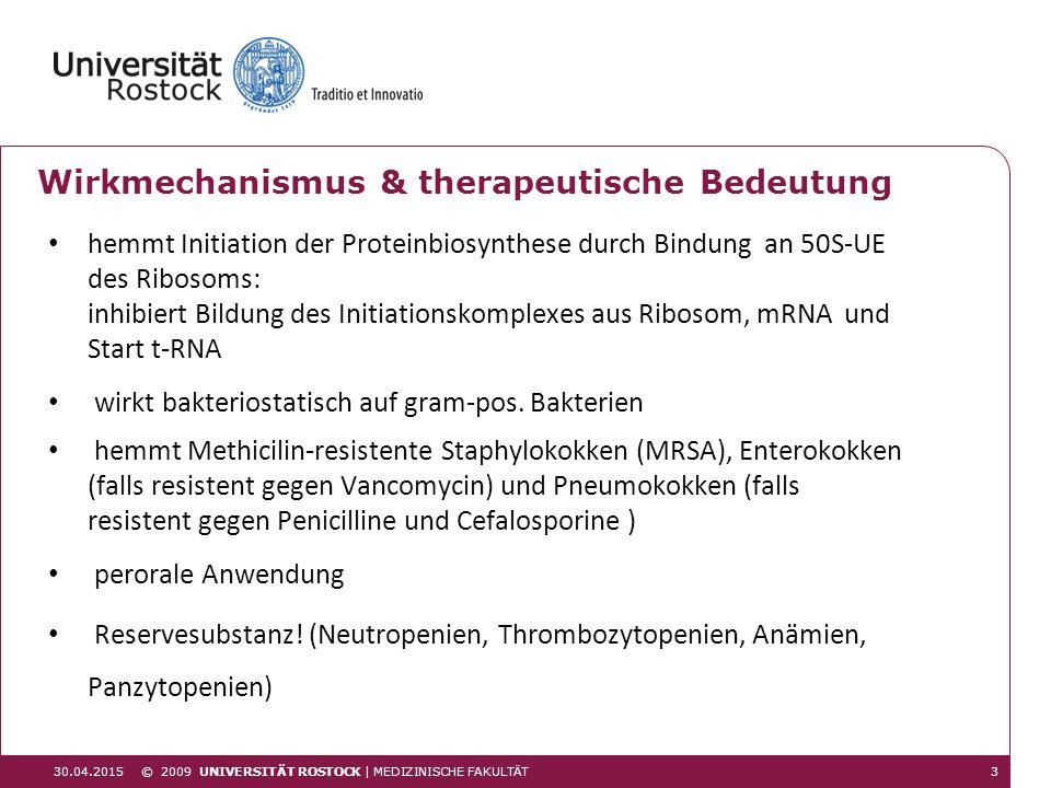 330.04.2015 © 2009 UNIVERSITÄT ROSTOCK | MEDIZINISCHE FAKULTÄT Wirkmechanismus & therapeutische Bedeutung hemmt Initiation der Proteinbiosynthese durc
