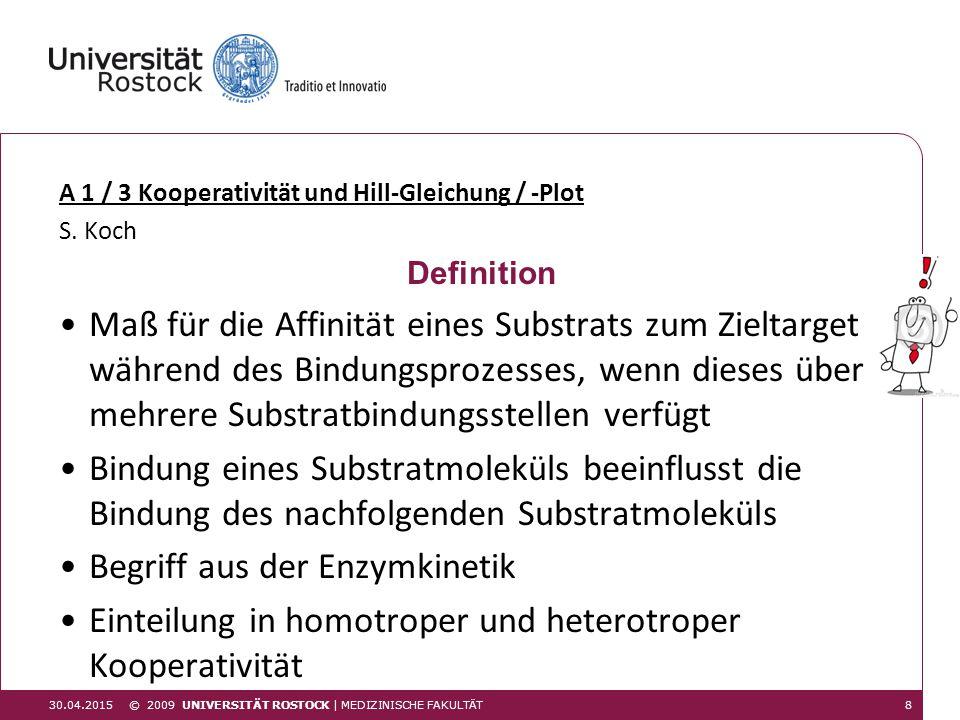 A 1 / 3 Kooperativität und Hill-Gleichung / -Plot S. Koch Definition Maß für die Affinität eines Substrats zum Zieltarget während des Bindungsprozesse