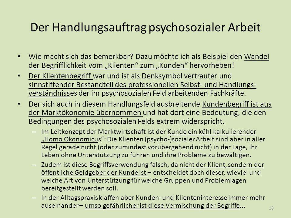 """Der Handlungsauftrag psychosozialer Arbeit Wie macht sich das bemerkbar? Dazu möchte ich als Beispiel den Wandel der Begrifflichkeit vom """"Klienten"""" zu"""