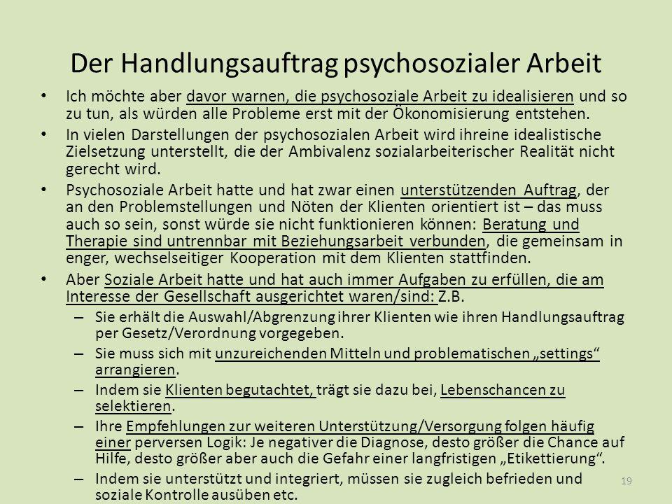 Der Handlungsauftrag psychosozialer Arbeit Ich möchte aber davor warnen, die psychosoziale Arbeit zu idealisieren und so zu tun, als würden alle Probl