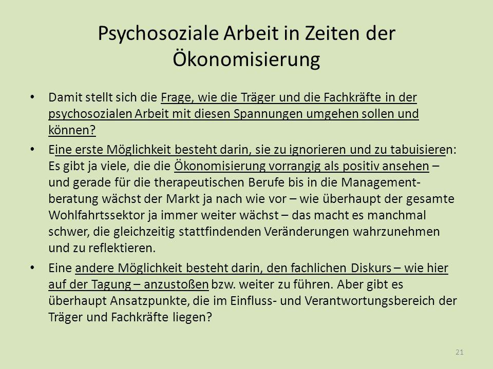 Psychosoziale Arbeit in Zeiten der Ökonomisierung Damit stellt sich die Frage, wie die Träger und die Fachkräfte in der psychosozialen Arbeit mit dies