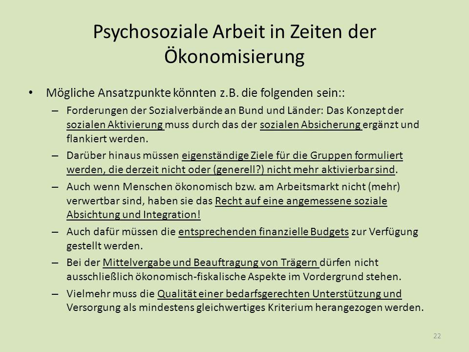Psychosoziale Arbeit in Zeiten der Ökonomisierung Mögliche Ansatzpunkte könnten z.B. die folgenden sein:: – Forderungen der Sozialverbände an Bund und