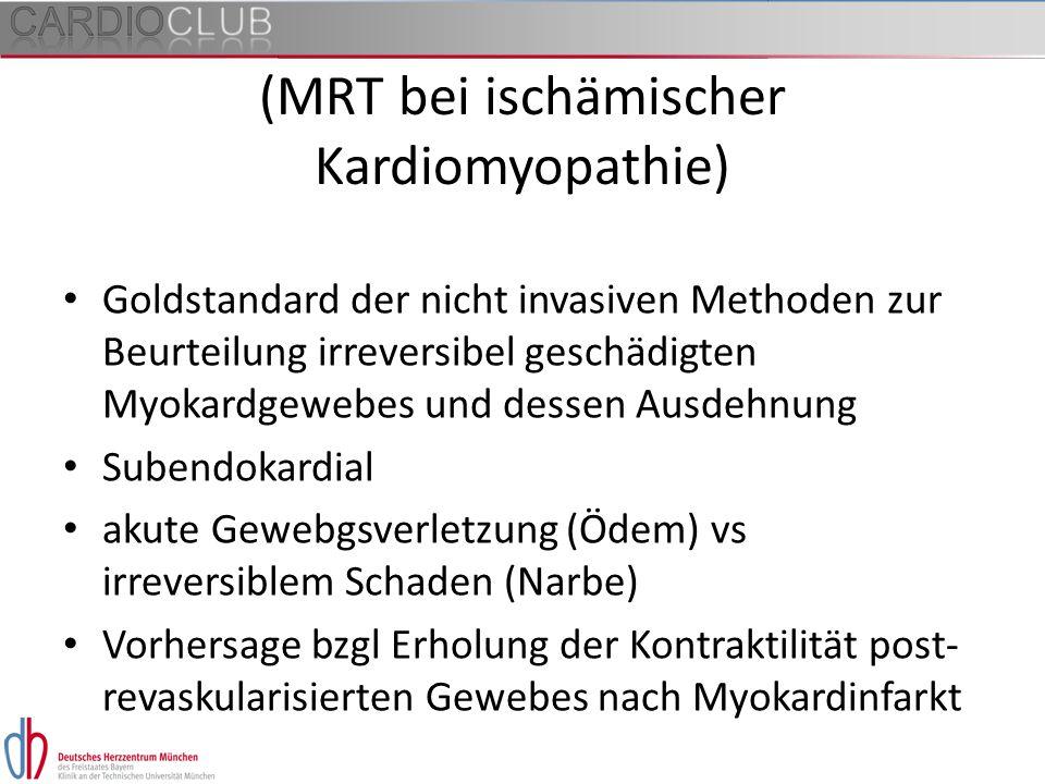 (MRT bei ischämischer Kardiomyopathie) Goldstandard der nicht invasiven Methoden zur Beurteilung irreversibel geschädigten Myokardgewebes und dessen A