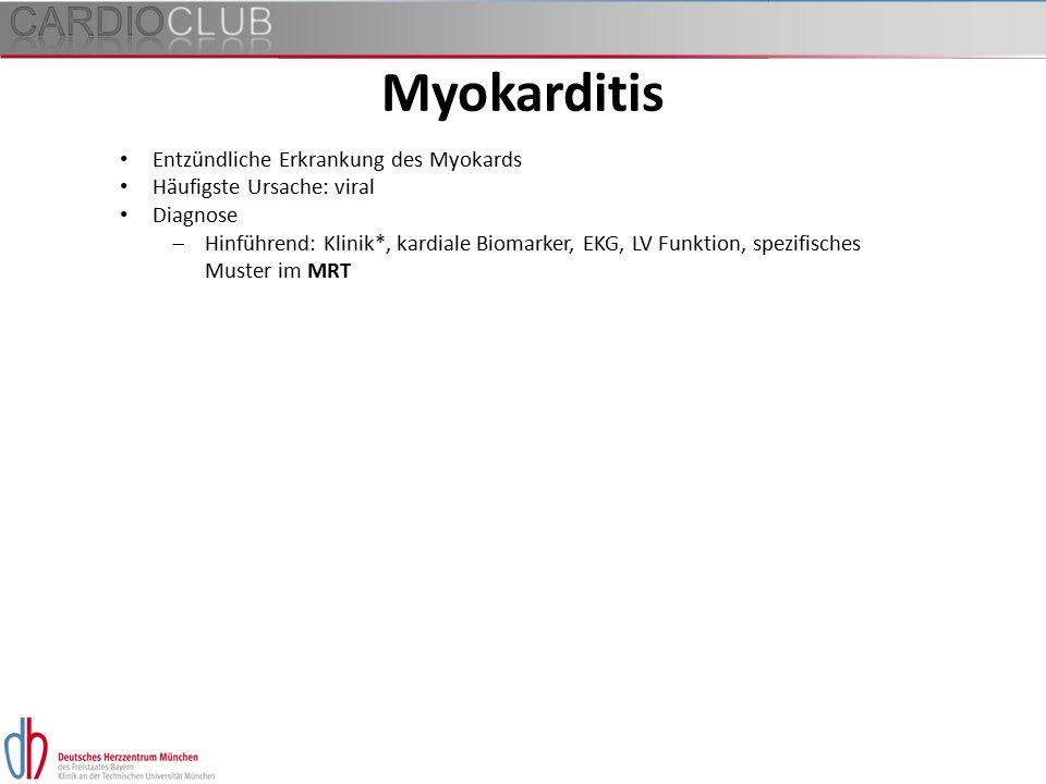 Entzündliche Erkrankung des Myokards Häufigste Ursache: viral Diagnose  Hinführend: Klinik*, kardiale Biomarker, EKG, LV Funktion, spezifisches Muste