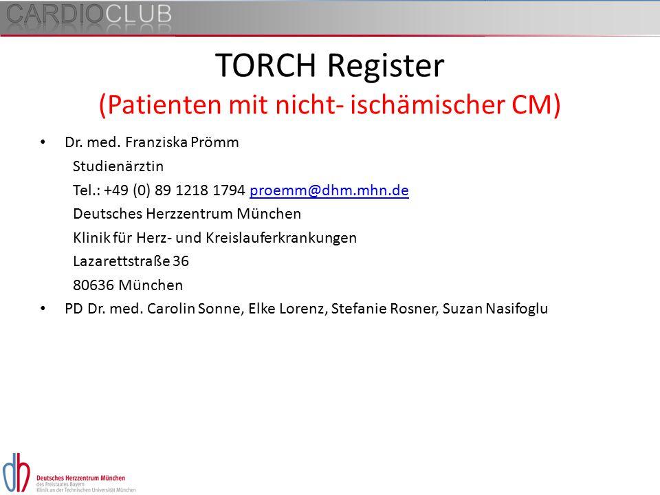 TORCH Register (Patienten mit nicht- ischämischer CM) Dr. med. Franziska Prömm Studienärztin Tel.: +49 (0) 89 1218 1794 proemm@dhm.mhn.deproemm@dhm.mh
