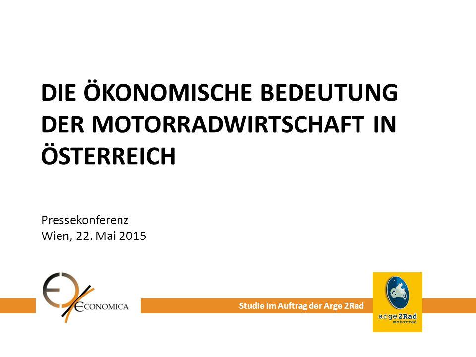 DIE ÖKONOMISCHE BEDEUTUNG DER MOTORRADWIRTSCHAFT IN ÖSTERREICH Pressekonferenz Wien, 22. Mai 2015 Studie im Auftrag der Arge 2Rad