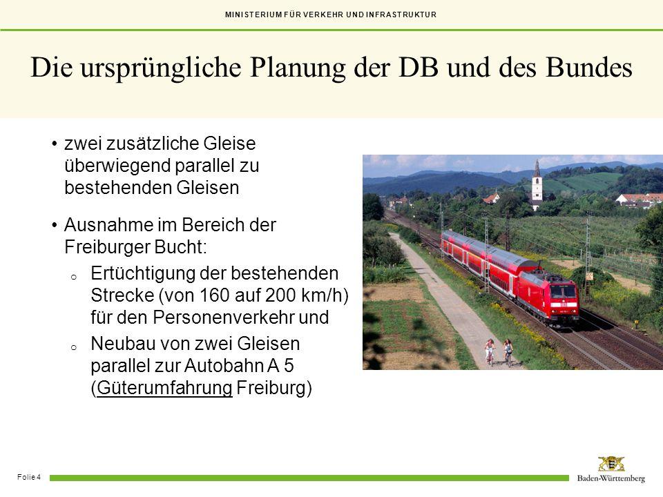 MINISTERIUM FÜR VERKEHR UND INFRASTRUKTUR Folie 4 Die ursprüngliche Planung der DB und des Bundes zwei zusätzliche Gleise überwiegend parallel zu best