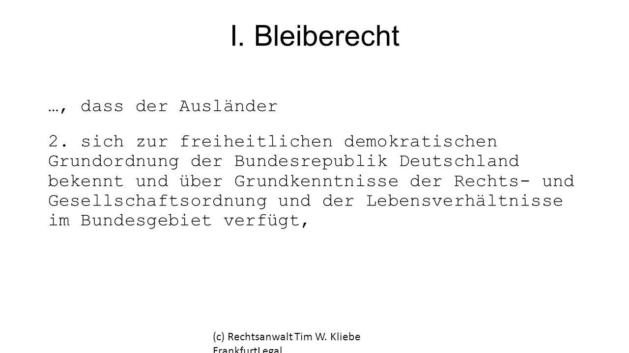 I. Bleiberecht …, dass der Ausländer 2. sich zur freiheitlichen demokratischen Grundordnung der Bundesrepublik Deutschland bekennt und über Grundkennt