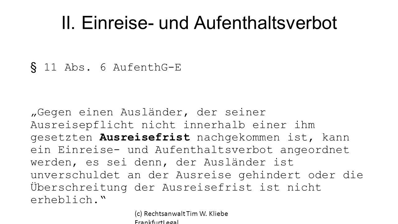 """II. Einreise- und Aufenthaltsverbot § 11 Abs. 6 AufenthG-E """"Gegen einen Ausländer, der seiner Ausreisepflicht nicht innerhalb einer ihm gesetzten Ausr"""