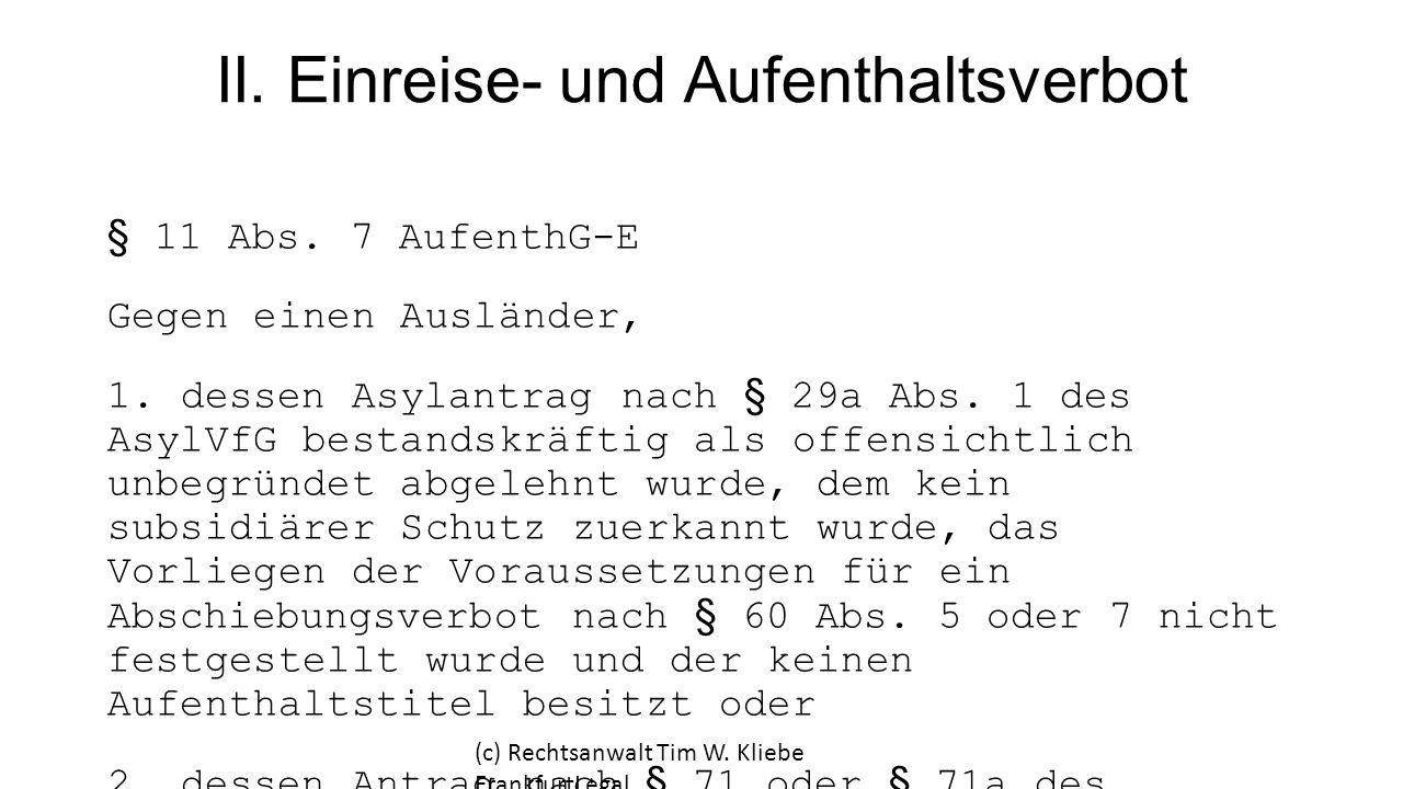 II. Einreise- und Aufenthaltsverbot § 11 Abs. 7 AufenthG-E Gegen einen Ausländer, 1. dessen Asylantrag nach § 29a Abs. 1 des AsylVfG bestandskräftig a