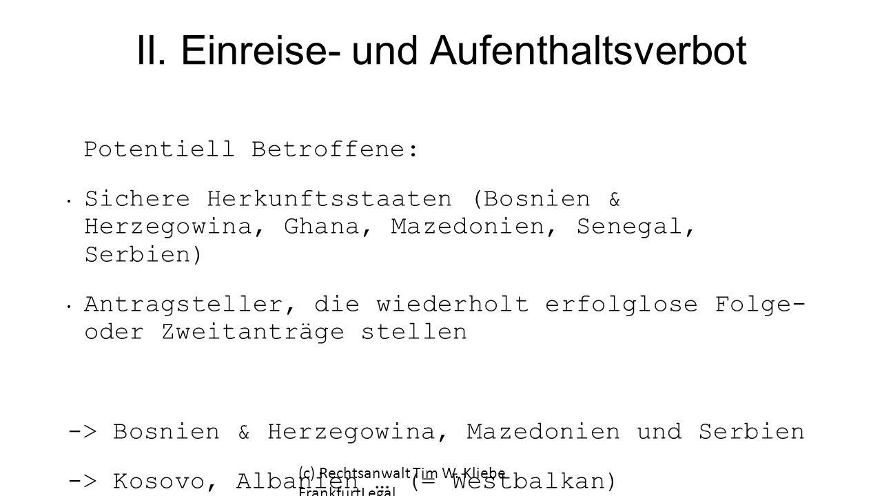 II. Einreise- und Aufenthaltsverbot Potentiell Betroffene: Sichere Herkunftsstaaten (Bosnien & Herzegowina, Ghana, Mazedonien, Senegal, Serbien) Antra