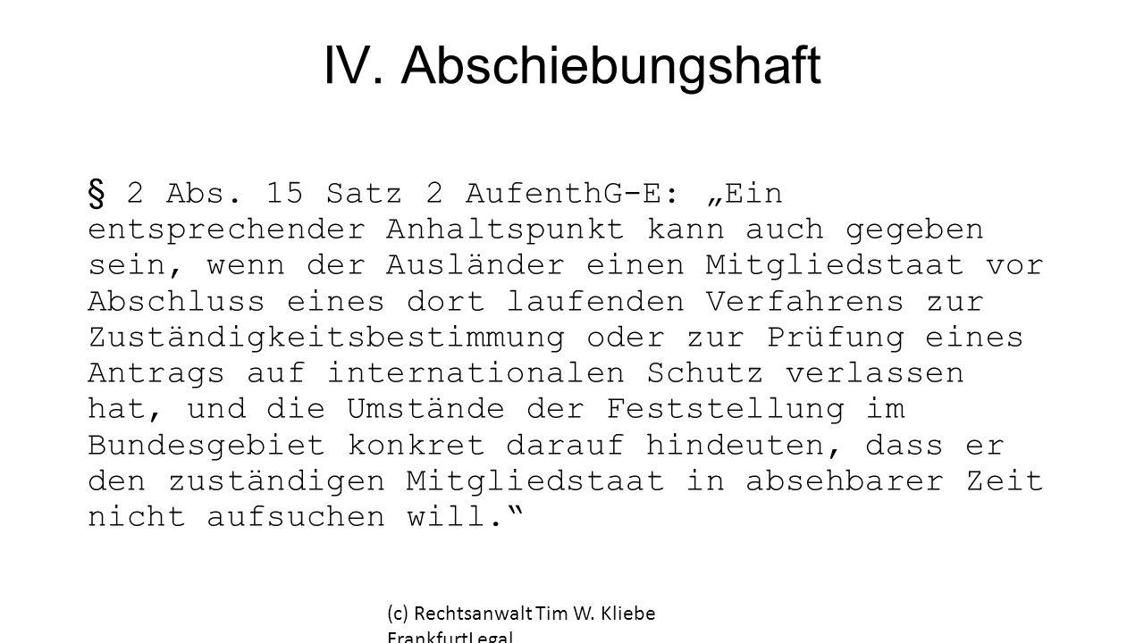 """IV. Abschiebungshaft § 2 Abs. 15 Satz 2 AufenthG-E: """"Ein entsprechender Anhaltspunkt kann auch gegeben sein, wenn der Ausländer einen Mitgliedstaat vo"""