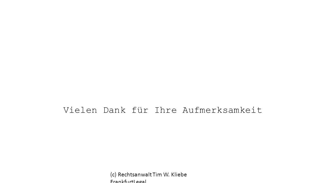 Vielen Dank für Ihre Aufmerksamkeit (c) Rechtsanwalt Tim W. Kliebe FrankfurtLegal
