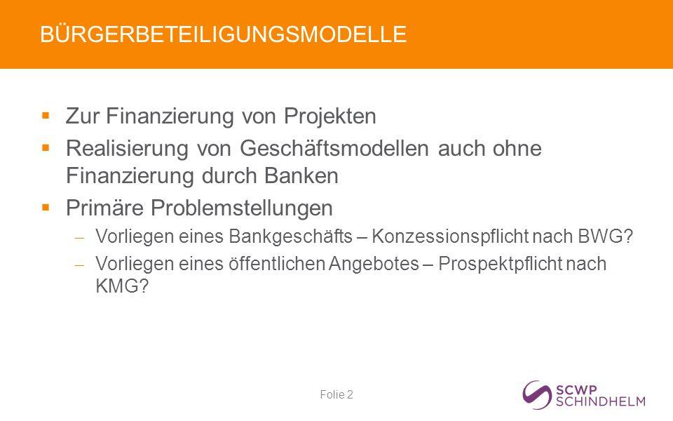 BÜRGERBETEILIGUNGSMODELLE  Zur Finanzierung von Projekten  Realisierung von Geschäftsmodellen auch ohne Finanzierung durch Banken  Primäre Problemstellungen  Vorliegen eines Bankgeschäfts – Konzessionspflicht nach BWG.