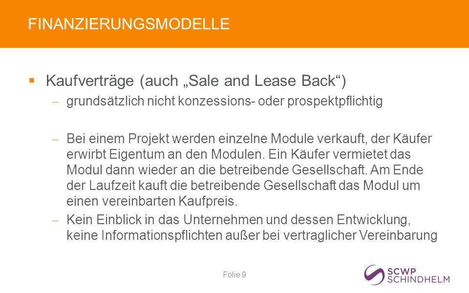 """FINANZIERUNGSMODELLE  Kaufverträge (auch """"Sale and Lease Back )  grundsätzlich nicht konzessions- oder prospektpflichtig  Bei einem Projekt werden einzelne Module verkauft, der Käufer erwirbt Eigentum an den Modulen."""
