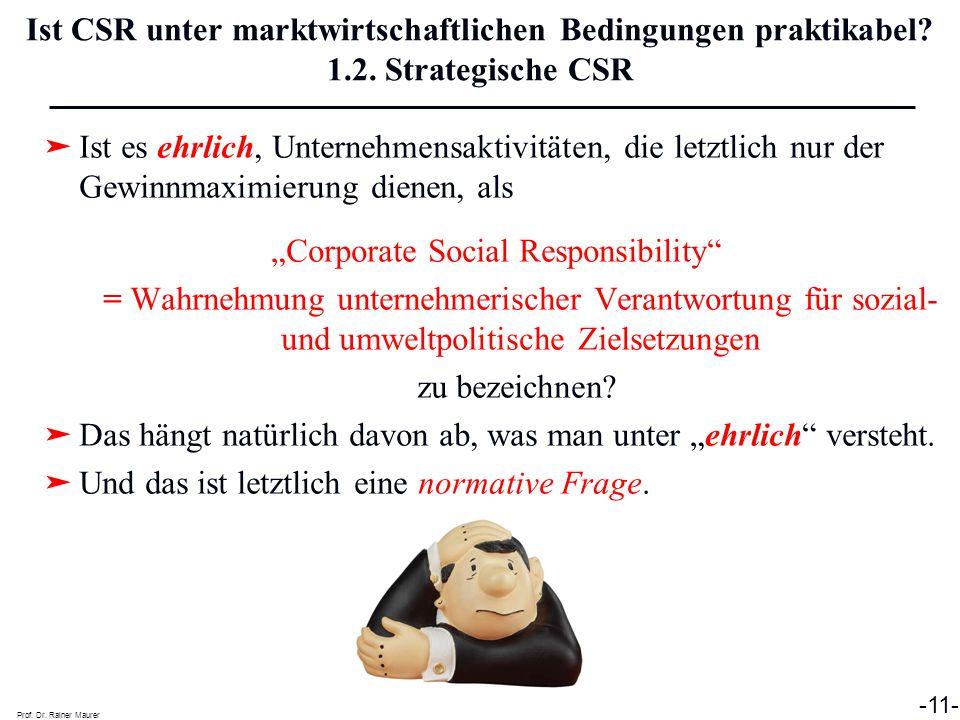 Prof. Dr. Rainer Maurer -11- Ist CSR unter marktwirtschaftlichen Bedingungen praktikabel? 1.2. Strategische CSR ➤ Ist es ehrlich, Unternehmensaktivitä