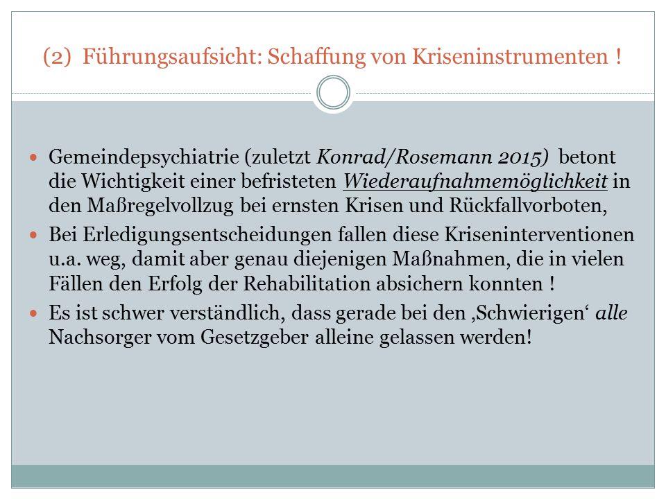 (2) Führungsaufsicht: Schaffung von Kriseninstrumenten ! Gemeindepsychiatrie (zuletzt Konrad/Rosemann 2015) betont die Wichtigkeit einer befristeten W