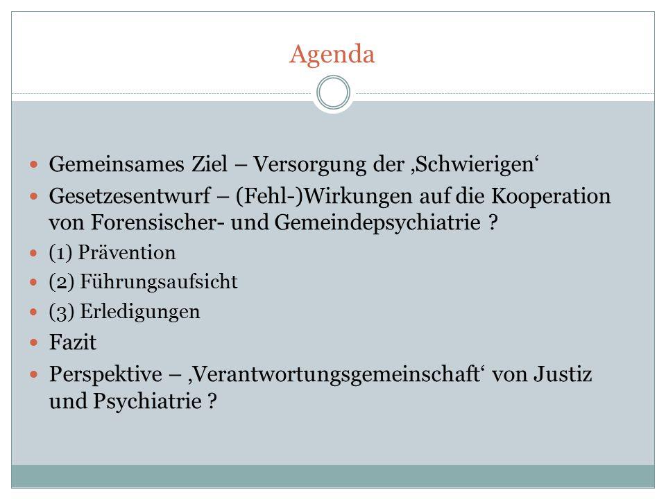 Agenda Gemeinsames Ziel – Versorgung der 'Schwierigen' Gesetzesentwurf – (Fehl-)Wirkungen auf die Kooperation von Forensischer- und Gemeindepsychiatri