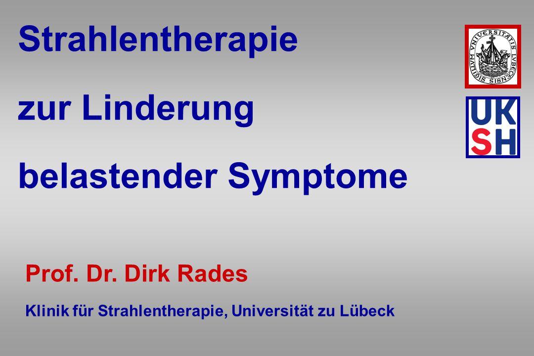 Strahlentherapie zur Linderung belastender Symptome Prof. Dr. Dirk Rades Klinik für Strahlentherapie, Universität zu Lübeck