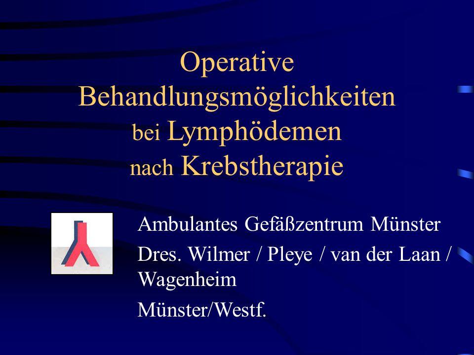 Operative Behandlungsmöglichkeiten bei Lymphödemen nach Krebstherapie Ambulantes Gefäßzentrum Münster Dres. Wilmer / Pleye / van der Laan / Wagenheim