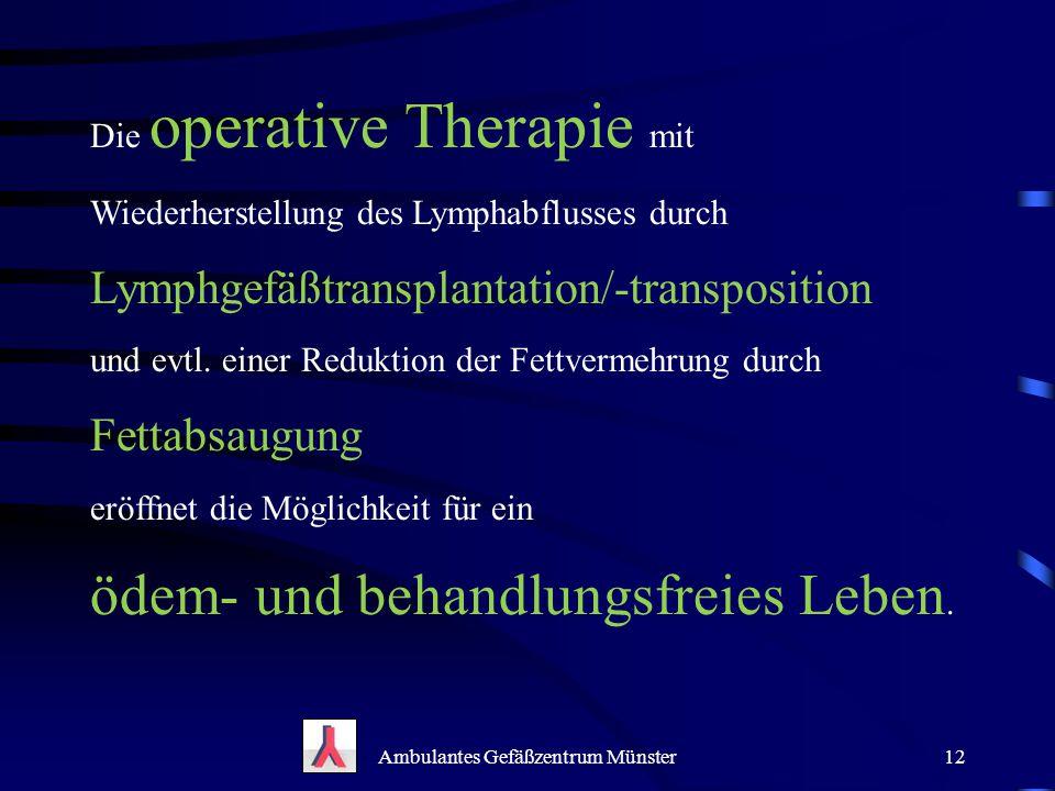 Die operative Therapie mit Wiederherstellung des Lymphabflusses durch Lymphgefäßtransplantation/-transposition und evtl. einer Reduktion der Fettverme