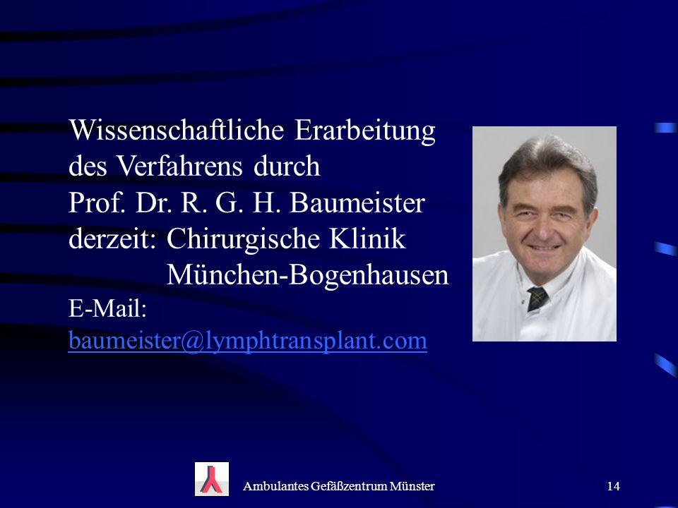 Ambulantes Gefäßzentrum Münster14 Wissenschaftliche Erarbeitung des Verfahrens durch Prof. Dr. R. G. H. Baumeister derzeit: Chirurgische Klinik Münche