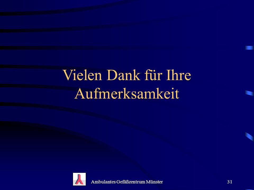 Vielen Dank für Ihre Aufmerksamkeit Ambulantes Gefäßzentrum Münster31