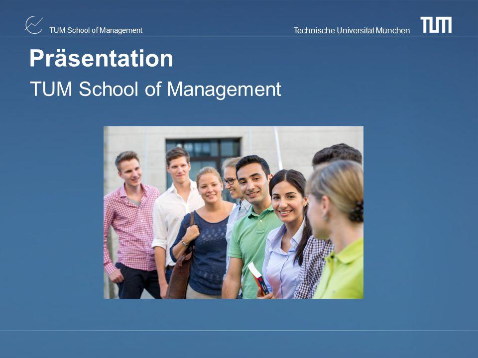 Technische Universität München TUM School of Management Präsentation TUM School of Management