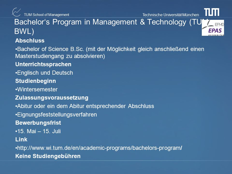 Technische Universität München TUM School of Management Bachelor's Program in Management & Technology (TUM- BWL) Abschluss Bachelor of Science B.Sc. (