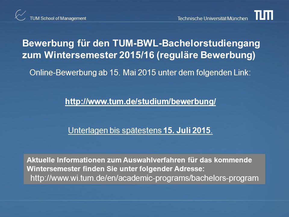 Technische Universität München TUM School of Management Online-Bewerbung ab 15. Mai 2015 unter dem folgenden Link: http://www.tum.de/studium/bewerbung
