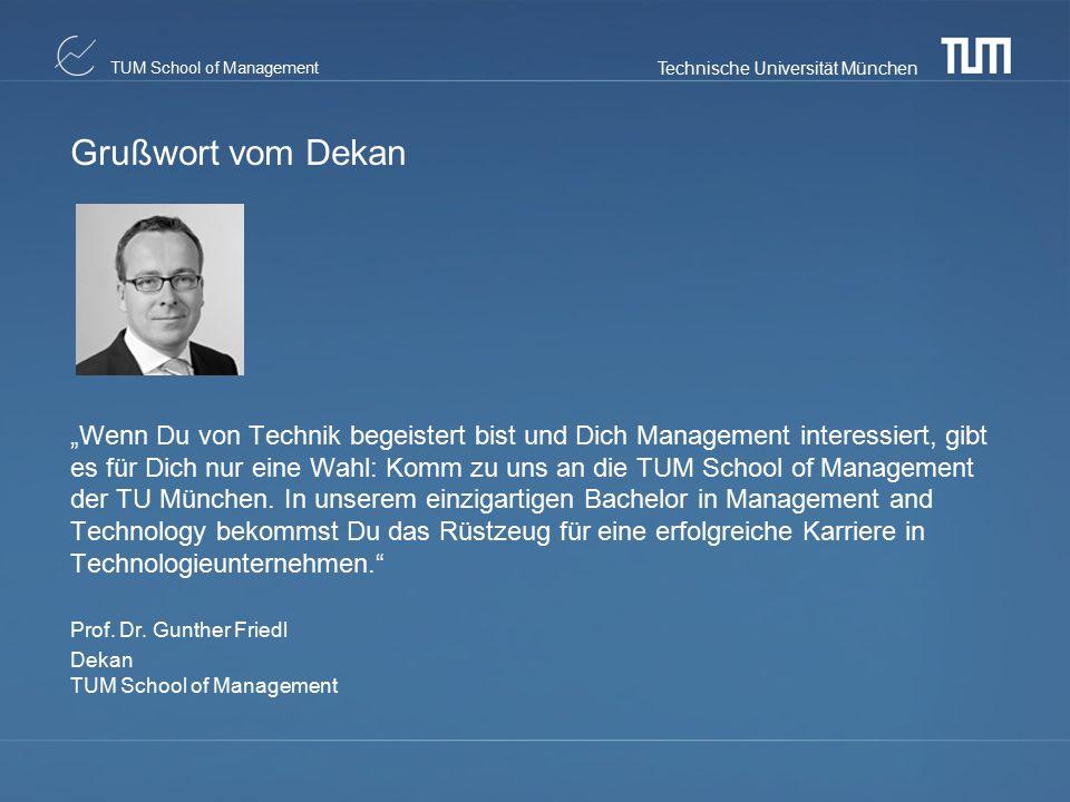 """Technische Universität München TUM School of Management Grußwort vom Dekan """"Wenn Du von Technik begeistert bist und Dich Management interessiert, gibt"""
