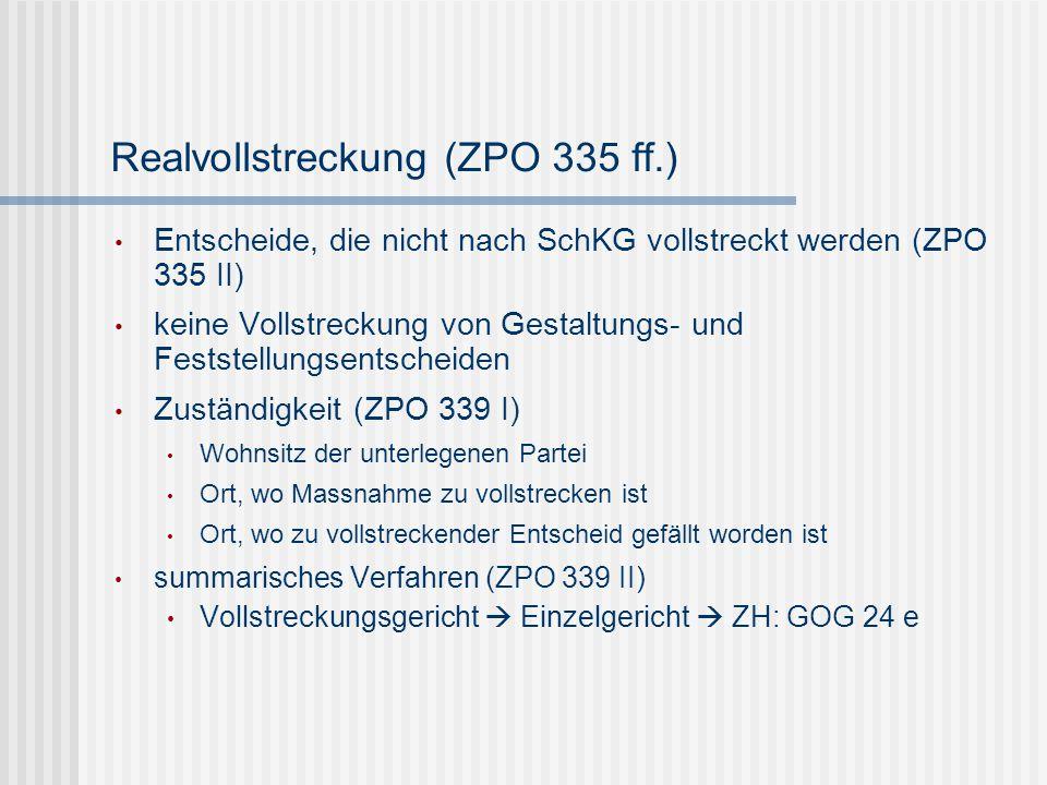 Realvollstreckung (ZPO 335 ff.) Entscheide, die nicht nach SchKG vollstreckt werden (ZPO 335 II) keine Vollstreckung von Gestaltungs- und Feststellung