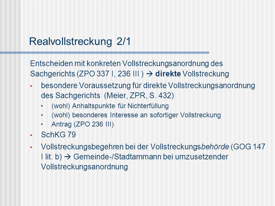 Realvollstreckung 2/1 Entscheiden mit konkreten Vollstreckungsanordnung des Sachgerichts (ZPO 337 I, 236 III )  direkte Vollstreckung besondere Vorau