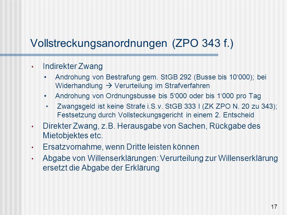 Vollstreckungsanordnungen (ZPO 343 f.) Indirekter Zwang Androhung von Bestrafung gem. StGB 292 (Busse bis 10'000); bei Widerhandlung  Verurteilung im