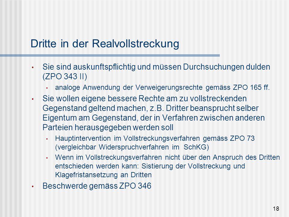 Dritte in der Realvollstreckung Sie sind auskunftspflichtig und müssen Durchsuchungen dulden (ZPO 343 II) analoge Anwendung der Verweigerungsrechte ge