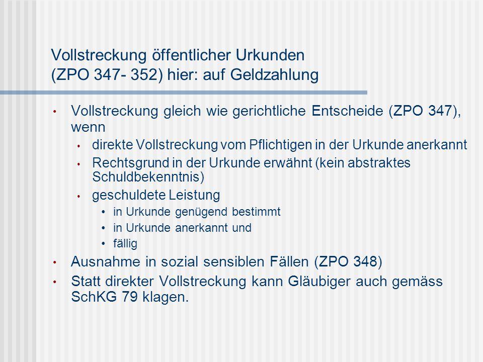 Vollstreckung öffentlicher Urkunden (ZPO 347- 352) hier: auf Geldzahlung Vollstreckung gleich wie gerichtliche Entscheide (ZPO 347), wenn direkte Voll