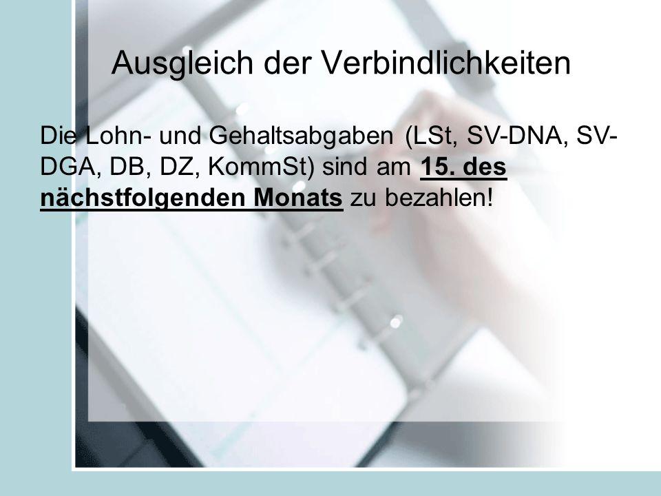Ausgleich der Verbindlichkeiten Die Lohn- und Gehaltsabgaben (LSt, SV-DNA, SV- DGA, DB, DZ, KommSt) sind am 15.