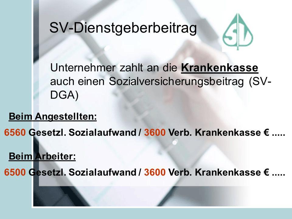 SV-Dienstgeberbeitrag Unternehmer zahlt an die Krankenkasse auch einen Sozialversicherungsbeitrag (SV- DGA) 6560 Gesetzl.