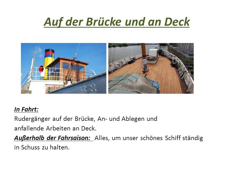 Auf der Brücke und an Deck In Fahrt: Rudergänger auf der Brücke, An- und Ablegen und anfallende Arbeiten an Deck. Außerhalb der Fahrsaison: Alles, um