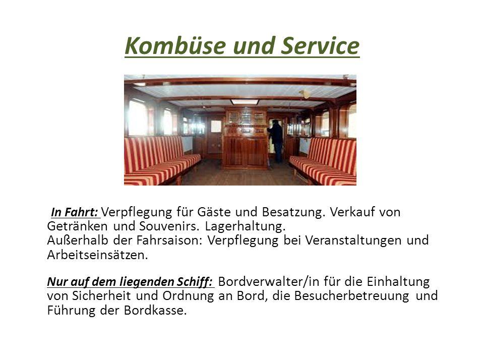 Kombüse und Service In Fahrt: Verpflegung für Gäste und Besatzung. Verkauf von Getränken und Souvenirs. Lagerhaltung. Außerhalb der Fahrsaison: Verpfl
