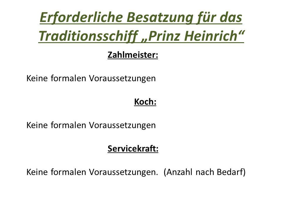 """Erforderliche Besatzung für das Traditionsschiff """"Prinz Heinrich Zahlmeister: Keine formalen Voraussetzungen Koch: Keine formalen Voraussetzungen Servicekraft: Keine formalen Voraussetzungen."""