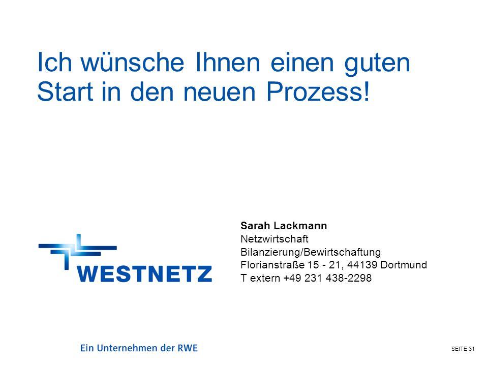 SEITE 31 Sarah Lackmann, DRW-N-BW Ich wünsche Ihnen einen guten Start in den neuen Prozess! Sarah Lackmann Netzwirtschaft Bilanzierung/Bewirtschaftung