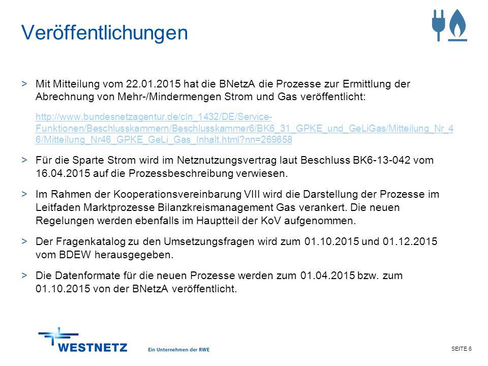 SEITE 6 Veröffentlichungen >Mit Mitteilung vom 22.01.2015 hat die BNetzA die Prozesse zur Ermittlung der Abrechnung von Mehr-/Mindermengen Strom und G